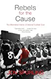 img - for By Jon Spurling Rebels for the Cause: The Alternative History of Arsenal Football Club (Rev Upd) [Paperback] book / textbook / text book