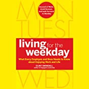 Living for the Weekday: What Every Employee and Boss Needs to Know about Enjoying Work and Life | [Clint Swindall]