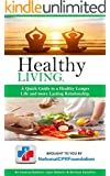 Healthy Living: A Quick Guide to a Healthy Longer Life and more lasting Relationship