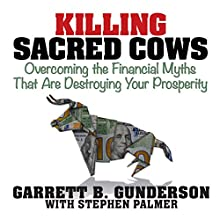 Killing Sacred Cows: Overcoming the Financial Myths That Are Destroying Your Prosperity Audiobook by Garrett B. Gunderson Narrated by Garrett B. Gunderson