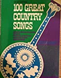 img - for 100 Great Country Songs (100 songs arranged for voice, piano and guitar) book / textbook / text book