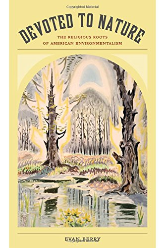 Devoted to Nature: The Religious Roots of American Environmentalism PDF
