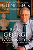 img - for Being George Washington: The Indispensable Man, As You've Never Seen Him book / textbook / text book