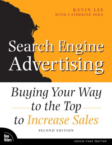 Search Engine Advertising: Buying Your Way To The Top To Increase Sales (2Nd Edition) (Voices That Matter)