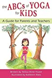 img - for The ABCs of Yoga for Kids: A Guide for Parents and Teachers book / textbook / text book