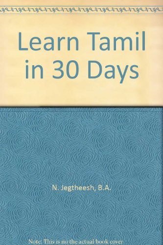Learn Tamil in 30 Days, by B.A. N. Jegtheesh