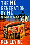 The Me Generation... By Me (Growing Up in the '60s)