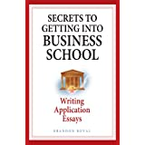Secrets to Getting into Business School - Writing Application Essays ~ Brandon Royal