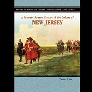 A Primary Source History of the Colony of New Jersey | [Tamra Orr]