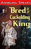 Bred by The Cuckolding King (dominated erotic submission cuckold breeding)