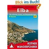 Elba. 40 Touren. Mit der Grande Traversata Elbana. Mit GPS-Daten: Die schönsten Küsten- und Bergwanderungen. 40...