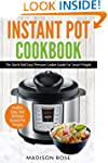 Instant Pot Cookbook: The Quick And E...