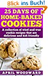 25 Days of Home-Baked Cookies: A coll...