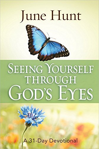 Seeing Yourself Through God's Eyes: A 31-Day Devotional, by June Hunt
