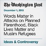 Words Matter in Attacks on Planned Parenthood, Black Lives Matter and Muslim Refugees | Petula Dvorak