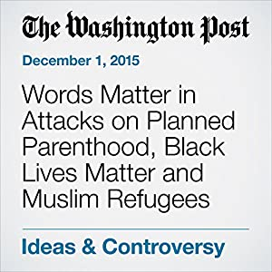 Words Matter in Attacks on Planned Parenthood, Black Lives Matter and Muslim Refugees