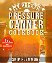 My Presto Pressure Canner Cookbook: 120 Contemporary And Fun Recipes