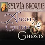 Angels, Guides, and Ghosts | Sylvia Browne