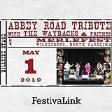 FestivaLink presents The Waybacks & Friends Abbey Road Tribute at MerleFest 2010