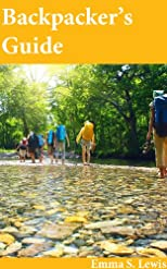Backpacker&#39;s Guide: Essential Information for Newbies, Veterans and the Curious