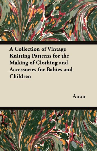 A Collection of Vintage Knitting Patterns for the Making of Clothing and Accessories for Babies and Children