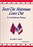 img - for Facts the Historians Leave Out, A Confederate Primer book / textbook / text book