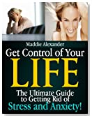 Stress Management: The Ultimate Guide to Getting Rid of Stress and Anxiety!