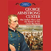 George Armstrong Custer: The Indian Wars and the Battle of Little Bighorn | [Theodore Link]