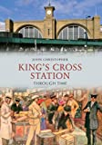 John Christopher King's Cross Station Through Time