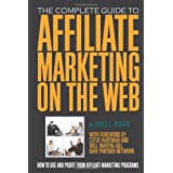 The Complete Guide to Affiliate Marketing on the Web: How to Use and Profit from Affiliate Marketing Programsby Bruce C. Brown