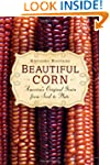 Beautiful Corn: America's Original Gr...