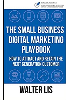 The Small Business Digital Marketing Playbook: How To Attract And Retain The Next Generation Customer