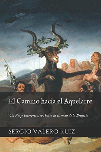El Camino hacia el Aquelarre Un Viaje Interpretativo hacia la Esencia de la Brujería  [Valero Ruiz, Sergio] (Tapa Blanda)