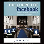 The Church of Facebook: How the Hyperconnected Are Redefining Community | Jesse Rice