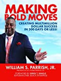 img - for Making Bold Moves: Creating Multimillion Dollar Success in 500 Days or Less! book / textbook / text book