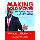 Making Bold Moves: Creating Multimillion Dollar Success in 500 Days or Less!
