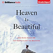 Heaven Is Beautiful: How Dying Taught Me That Death Is Just the Beginning (       UNABRIDGED) by Peter Baldwin Panagore Narrated by Dan Woren