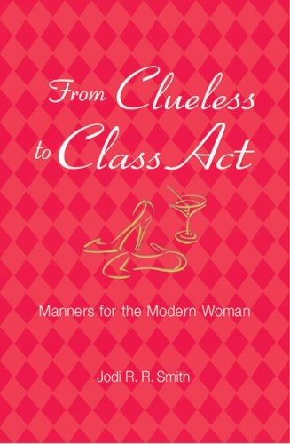 From Clueless to Class Act: Manners for the Modern Woman, JODI R. R. SMITH