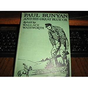 Paul Bunyan and His Great Blue Ox Retold by Wallace Wadsworth