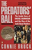 img - for The Predators' Ball: The Inside Story of Drexel Burnham and the Rise of the JunkBond Raiders [Paperback] [1989] Updated Ed. Connie Bruck book / textbook / text book