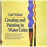 Creating and Painting in Watercolor.by Carl. Nickel