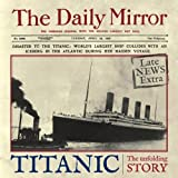 Richard Havers Titanic: The Unfolding Story as Told by the Daily Mirror