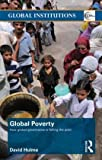 img - for Global Poverty: How Global Governance is Failing the Poor (Global Institutions) book / textbook / text book