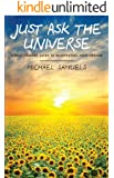 Just Ask the Universe: A No-Nonsense Guide to Manifesting Your Dreams