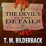 The Devil's in the Details: Tales of Sardis County, Book 3 | T. M. Bilderback