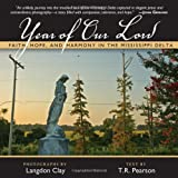 Year of Our Lord: Faith, Hope and Harmony in the Mississippi Delta (0982852827) by Pearson, T.R.