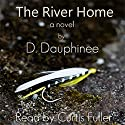 The River Home Audiobook by D. Dauphinee Narrated by Curtis Fuller