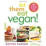 Let Them Eat Vegan!: 200 Deliciously Satisfying Plant-Powered Recipes for the Whole Familyby Dreena Burton