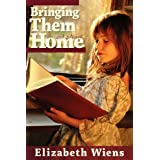 Bringing Them Homeby Elizabeth Wiens