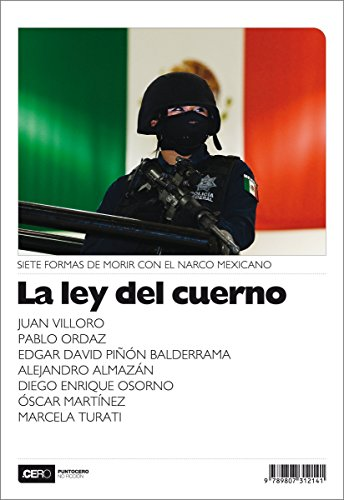 La ley del cuerno: Siete formas de morir con el narco mexicano (No Ficción nº 19)